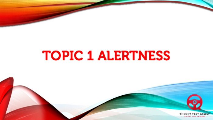 Topic 1 – Alertness