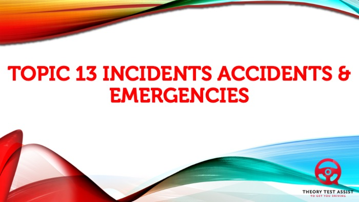 Topic 13 – Incidents, accidents and emergencies