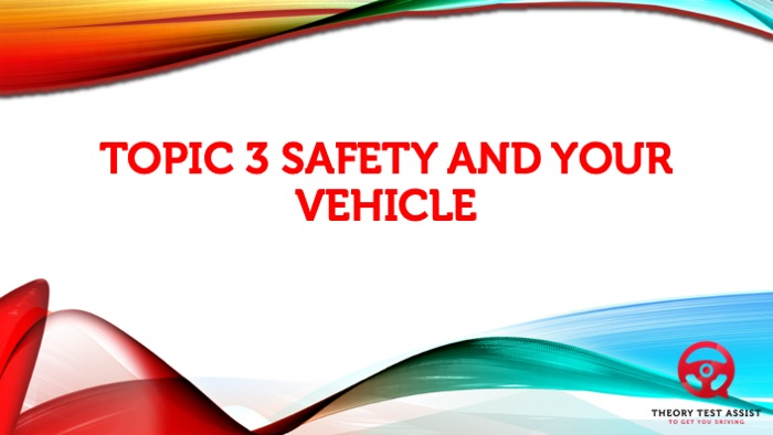 Topic 3 – Safety and Your Vehicle