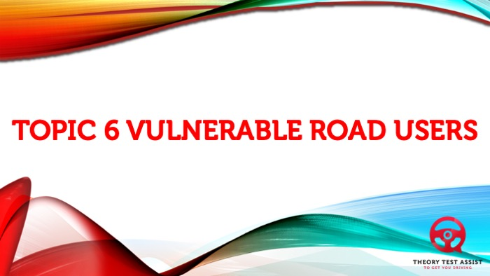 Topic 6 – Vulnerable Road Users