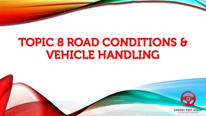 Topic 8 – Road conditions and vehicle handling